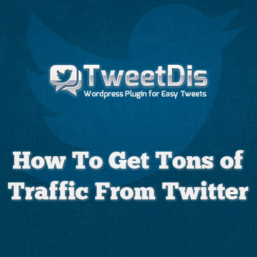 TweetDis - How to get tons of traffic from Twitter