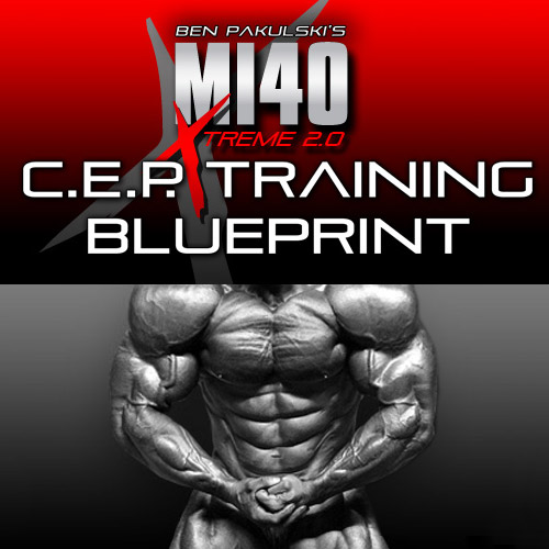 C.E.P. TRAINING BLUE PRINT - Ben Pakulski's MI40 TREME 2.0 C.E.P. Training Blue Print.